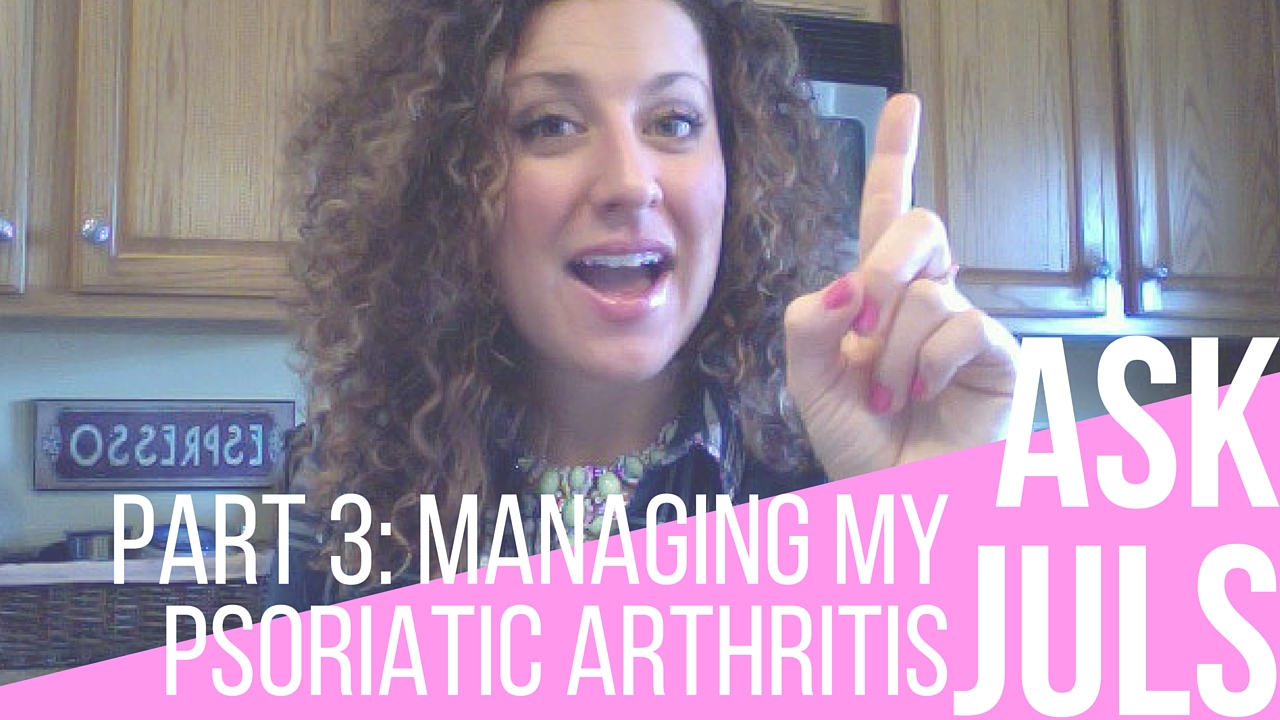Ask Juls: Part 3 Toxins – Managing My Psoriatic Arthritis