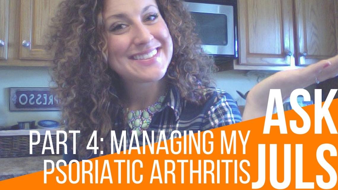 "Part 4: Managing My Psoriatic Arthritis   Ask Juls ""Did an elimination diet help you manage your psoriatic arthritis?""   itsjustabadday.com Julie Cerrone Holistic Health Coach & Autoimmune Warrior"