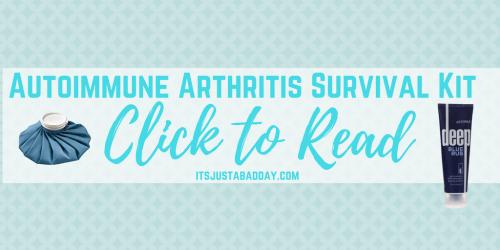 Click to Read_ Autoimmune Arthritis Survival Kit _ itsjustabadday.com Rheumatoid Arthritis, Psoriatic Arthritis, Ankylosing Spondylitis