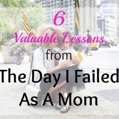 Life Lessons Learned From The Day I Failed As A Mom