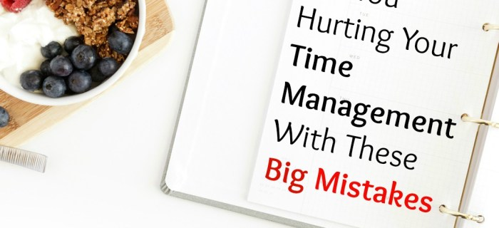 Are You Making These Time Management Mistakes