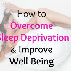How to Overcome Sleep Deprivation & Improve Well-Being