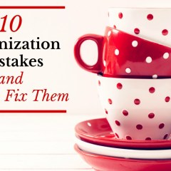 10 Organization Mistakes and How to Fix Them