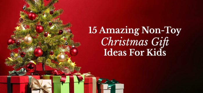 15 Amazing Non-Toy Christmas Gift Ideas For Kids