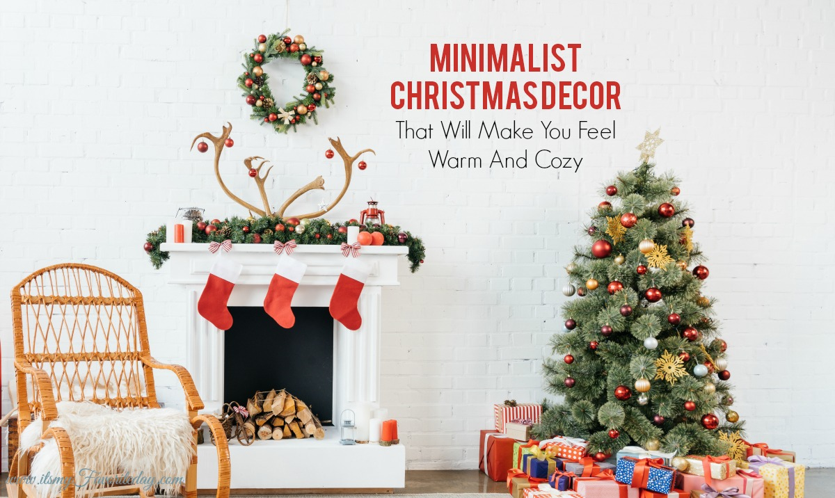 Minimalist Christmas Decor That Will Make You Feel Warm And Cozy It S My Favorite Day