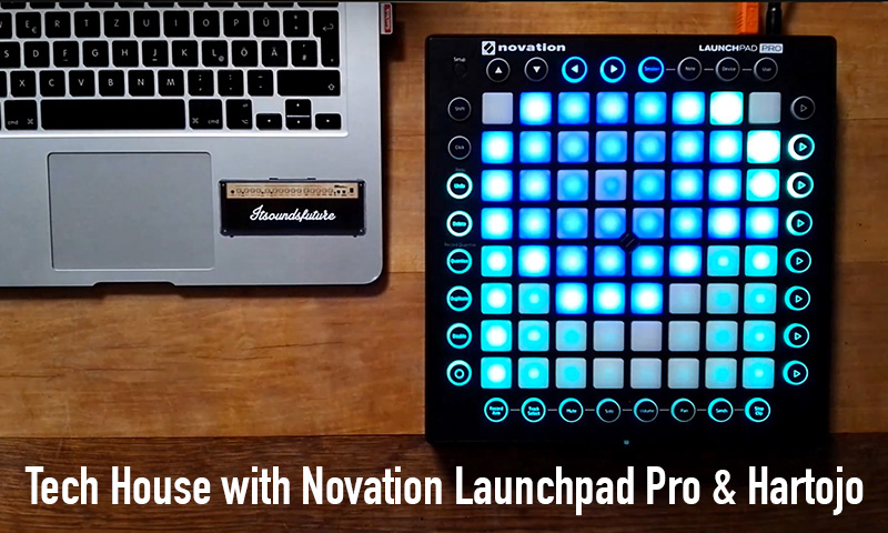 Tech House with Novation Launchpad Pro & Hartojo