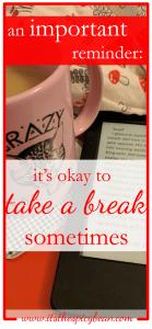 it's okay to take a break sometimes