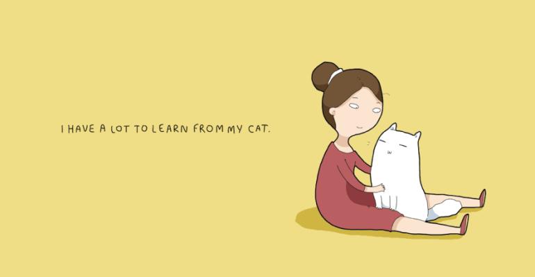 ฉันมีอะไรเยอะแยะที่จะต้องเรียนรู้จากแมวของฉันนี่แหละ เมี๊ยววว