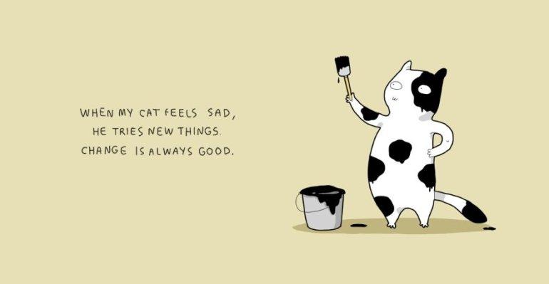 พอแมวฉันรู้สึกเศร้า เขาก็ลองทำอะไรใหม่ๆ การเปลี่ยนแปลงมันก็ดีเสมอแหละ