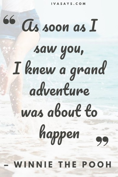 """Collection of travel quotes with friends. 17. """"As soon as I saw you, I knew a grand adventure was about to happen."""" – Winnie The Pooh"""