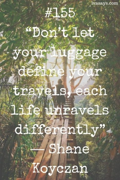 """Collection of Awesome Travel Quotes. 155. """"Don't let your luggage define your travels, each life unravels differently."""" – Shane Koyczan"""