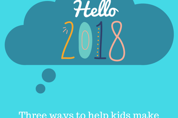 Three ways to help kids make and keep New Year's Resolutions