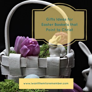 Gift Ideas for Easter Baskets that point to Christ
