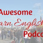3 Awesome Podcasts To Master Conversation In English