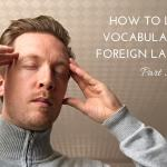How To Learn Vocabulary In A Foreign Language – Part 3