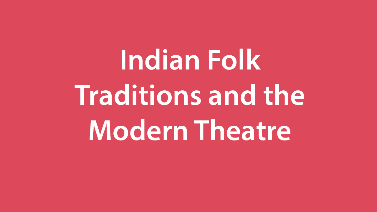Indian Folk Traditions And The Modern Theatre
