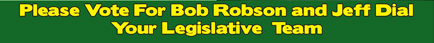 Please Vote For Bob Robson and Jeff Dial - Your Legislative Team