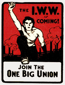 The IWW is Coming! Join the One Big Union!