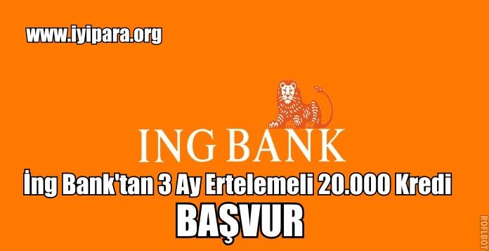 İng Bank'tan 3 Ay Ertelemeli 20.000 Kredi Başvurusu