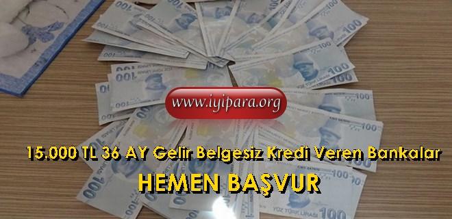 15.000 TL 36 AY Gelir Belgesiz Kredi Veren Bankalar