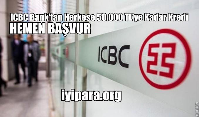 ICBC Bank'tan Herkese 50.000 TL'ye Kadar Kredi