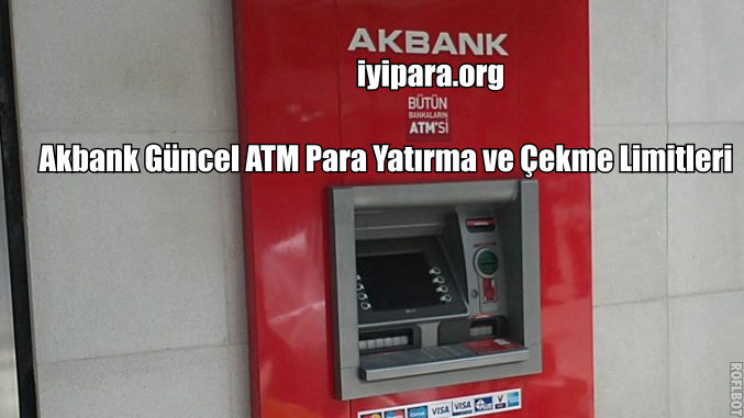 Akbank Güncel ATM Para Yatırma ve Çekme Limitleri