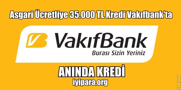 Asgari Ücretliye 35.000 TL Kredi Vakıfbank'ta