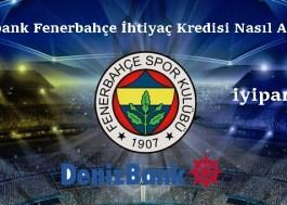 Denizbank Fenerbahçe İhtiyaç Kredisi Nasıl Alınır?