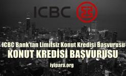 ICBC Bank'tan Limitsiz Konut Kredisi Başvurusu (120 Ay Vade)