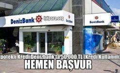 İpotekli Kredi Denizbank'ta 50.000 TL (Kredi Kullanım)