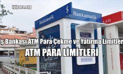 İş Bankası ATM Para Çekme ve Yatırma Limitleri