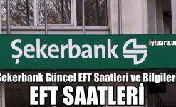 Şekerbank Güncel EFT Saatleri ve Bilgileri