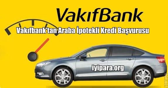 Vakıfbank'tan Araba İpotekli Kredi Başvurusu