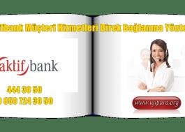 Aktifbank Müşteri Hizmetleri Direk Bağlanma Yöntemi
