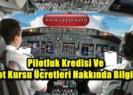 Pilotluk Kredisi Ve Pilot Kursu Ücretleri Hakkında Bilgiler