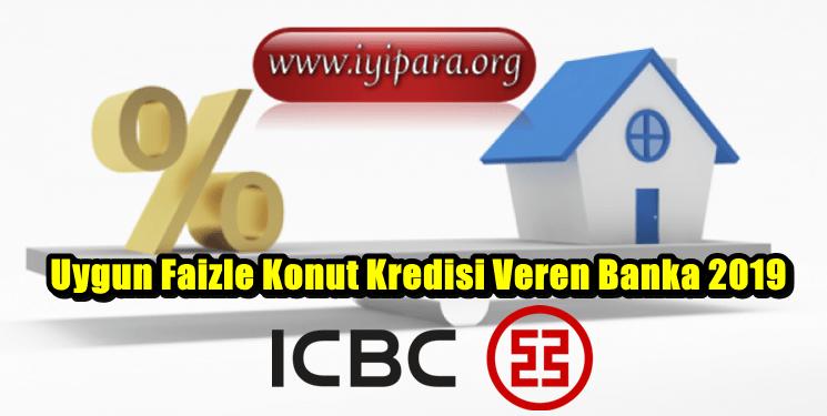 Uygun Faizle Konut Kredisi Veren Banka 2019 (ICBC Bank)