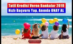 Tatil Kredisi Veren Bankalar 2019 (Hızlı Başvuru Yap)
