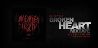 Everything by J. Reyez off the Broken Heart Mixtape