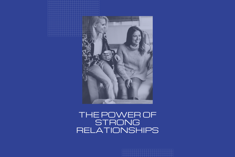 The Power of Strong Relationships