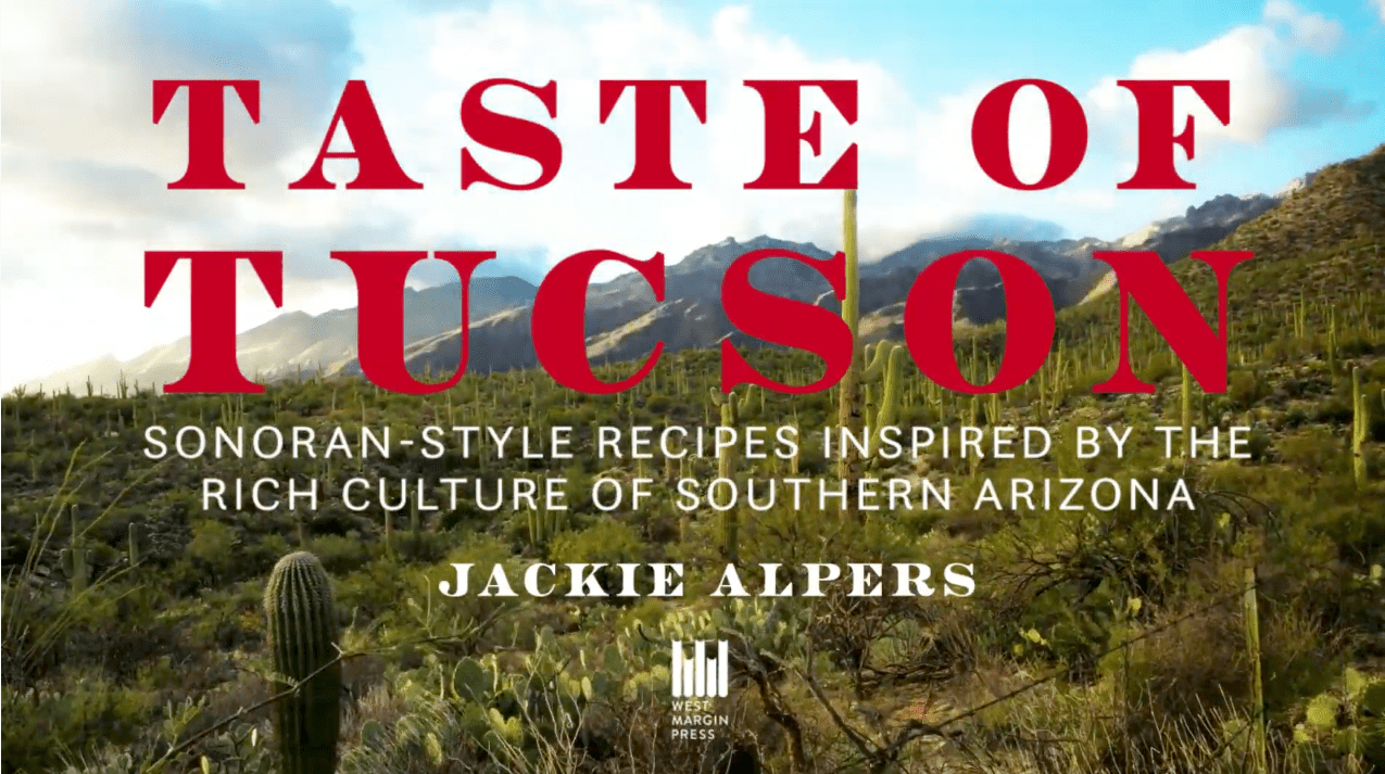 Taste of Tucson: Sonoran Style Recipes Inspired by the Rich Culture of Southern Arizona