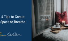 4 Tips to Create Space to Breathe