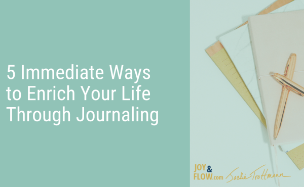 5 Immediate Ways to Enrich Your Life Through Journaling