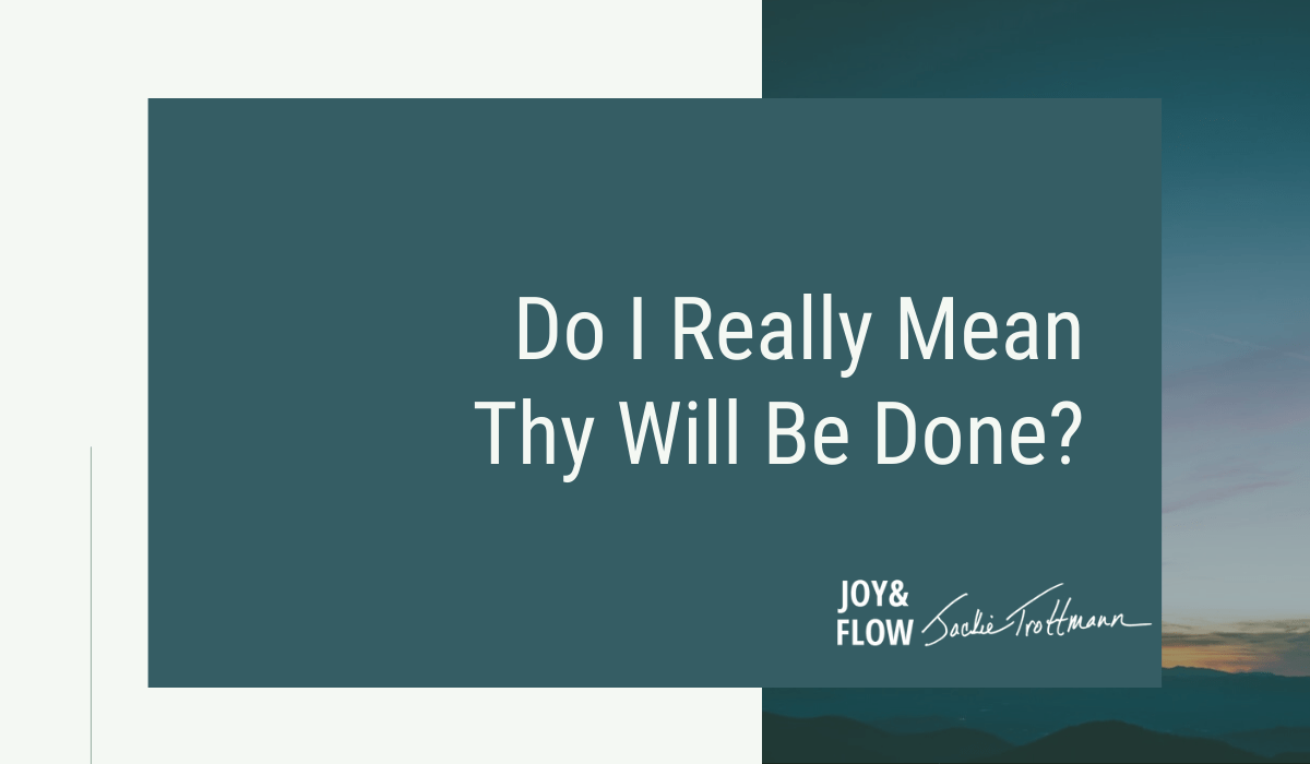 Do I Really Mean Thy Will Be Done?