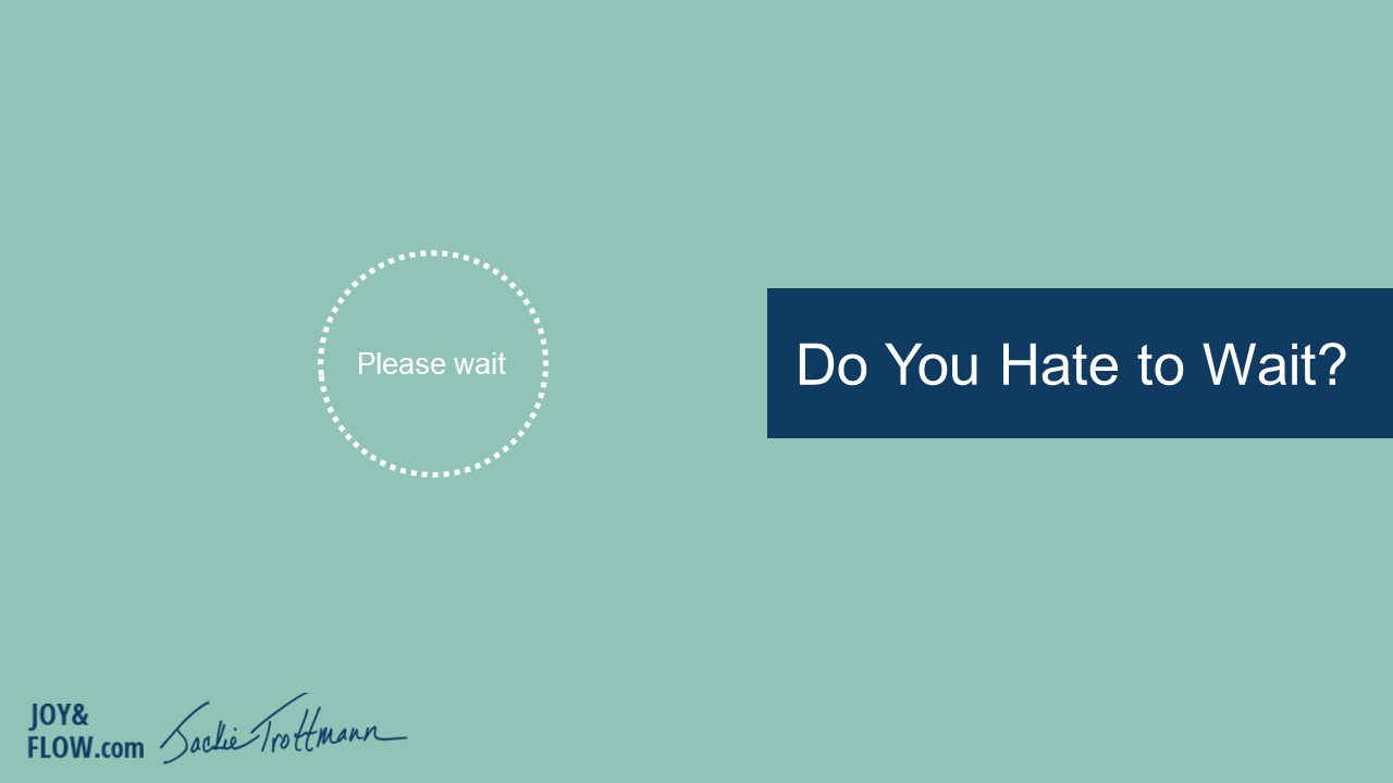 Do You Hate to Wait