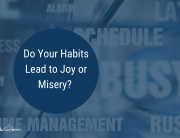 Do Your Habits Lead to Joy or Misery
