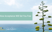 How Acceptance Will Set You Free