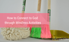 How to Connect To God Through Mindless Activities