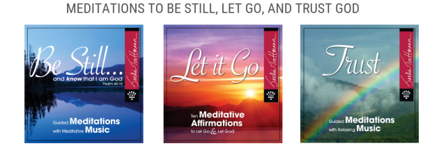 Meditations to be still, let go, and trust God