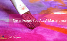 Never Forget You Are A Masterpiece