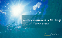 Practice Awareness In All Things 21 Days of Focus